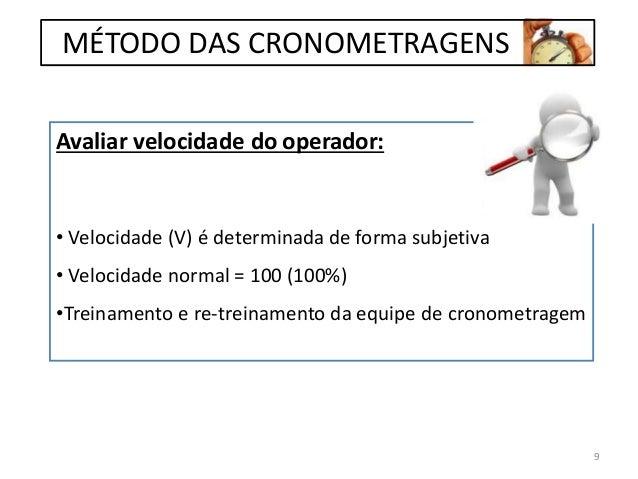 Avaliar velocidade do operador: • Velocidade (V) é determinada de forma subjetiva • Velocidade normal = 100 (100%) •Treina...