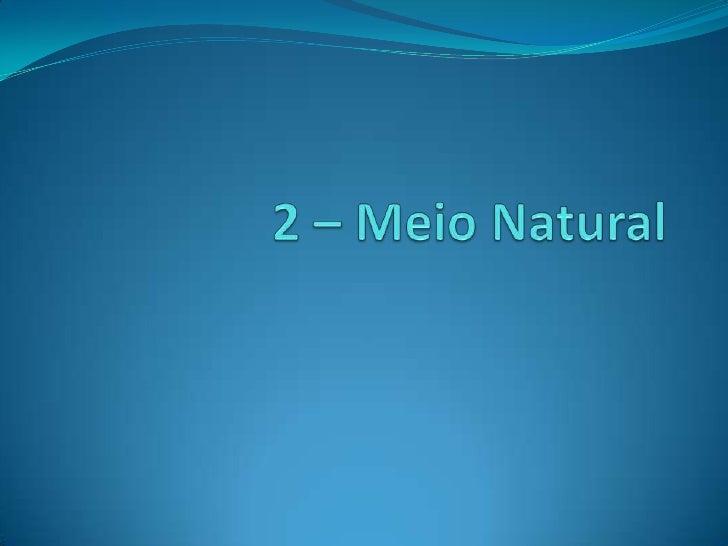 2 – Meio Natural<br />