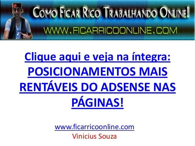 Clique aqui e veja na íntegra: POSICIONAMENTOS MAIS RENTÁVEIS DO ADSENSE NAS PÁGINAS! www.ficarricoonline.com Vinicius Sou...