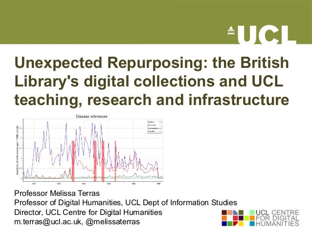 Unexpected Repurposing: the British Library's digital collections and UCL teaching, research and infrastructure Professor ...