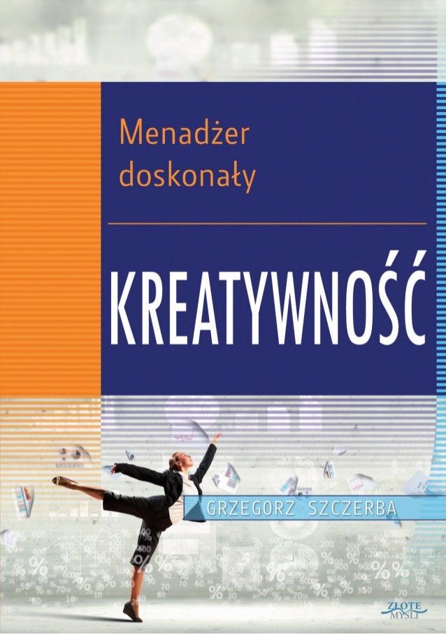 """Ten ebook zawiera darmowy fragment publikacji """"2 Menadżer doskonały. Kreatywność""""  Darmowa publikacja dostarczona przez Zl..."""
