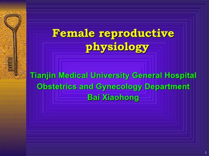 <ul><li>Female reproductive physiology </li></ul><ul><li>Tianjin Medical University General Hospital </li></ul><ul><li>Obs...