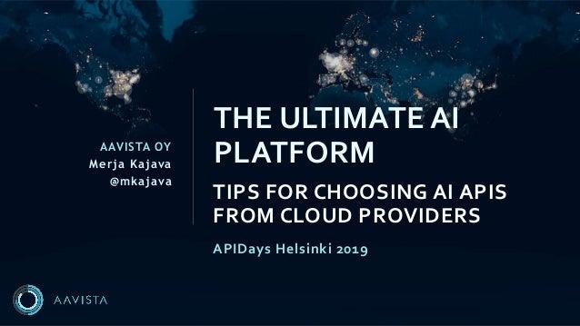 AAVISTA OY Merja Kajava @mkajava TIPS FOR CHOOSING AI APIS FROM CLOUD PROVIDERS THE ULTIMATE AI PLATFORM APIDays Helsinki ...