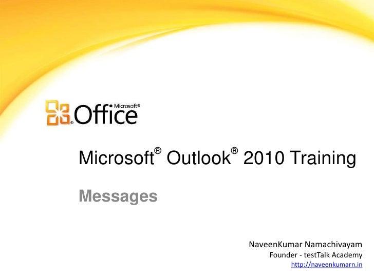®        ®Microsoft Outlook 2010 TrainingMessages                     NaveenKumar Namachivayam                         Fou...