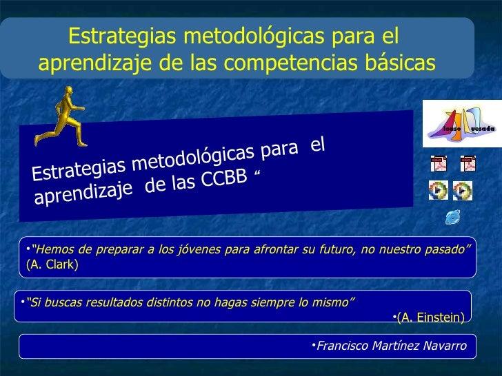 """Estrategias metodológicas para el  aprendizaje de las competencias básicas <ul><li>"""" Hemos de preparar a los jóvenes para ..."""