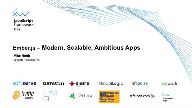Mike North Levanto Financial, Inc. Ember.js – Modern, Scalable, Ambitious Apps