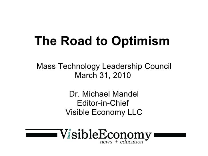 The Road to Optimism   Mass Technology Leadership Council March 31, 2010  Dr. Michael Mandel Editor-in-Chief  Visible Econ...