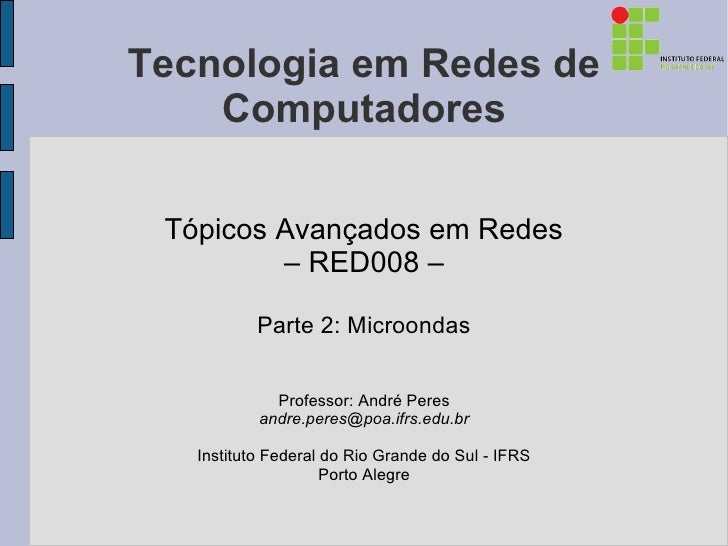 Tecnologia em Redes de    Computadores Tópicos Avançados em Redes         – RED008 –           Parte 2: Microondas        ...