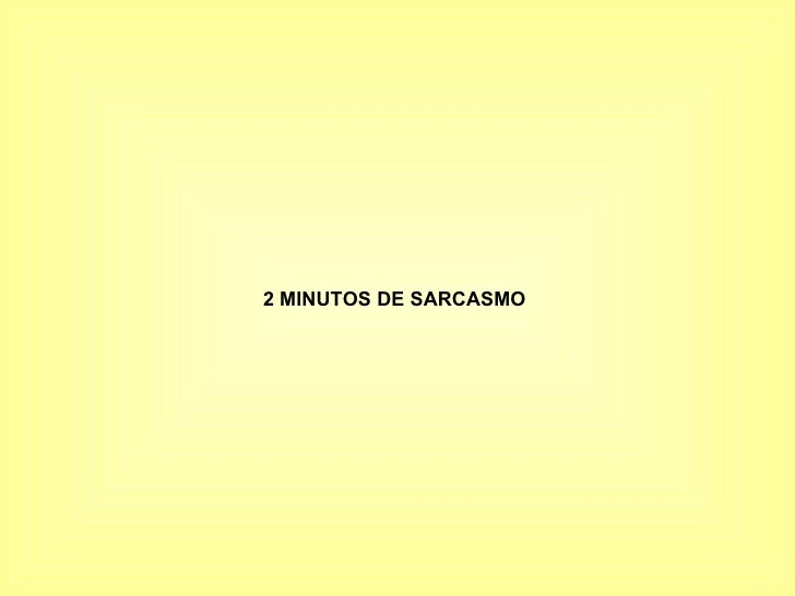 2 MINUTOS DE SARCASMO