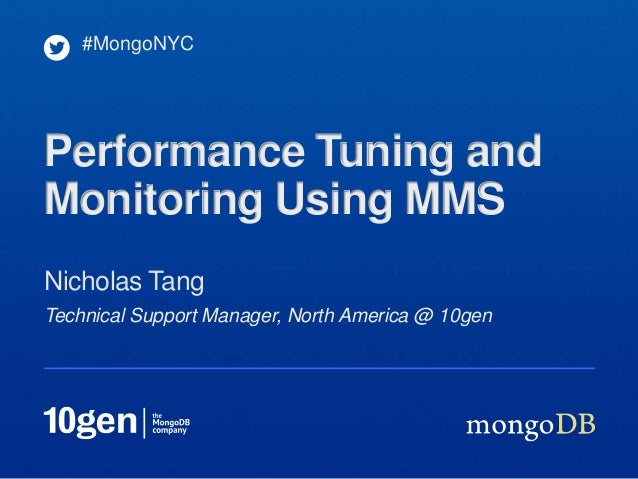 Technical Support Manager, North America @ 10genNicholas Tang#MongoNYCPerformance Tuning andMonitoring Using MMS