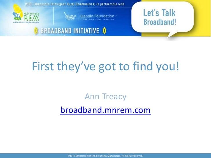 First they've got to find you!<br />Ann Treacy <br />broadband.mnrem.com<br />