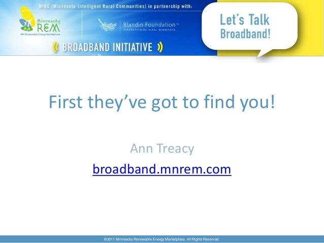 First they've got to find you!          Ann Treacy     broadband.mnrem.com       ©2011 Minnesota Renewable Energy Marketpl...