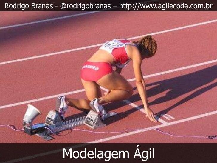 Rodrigo Branas - @rodrigobranas – http://www.agilecode.com.br                Modelagem Ágil