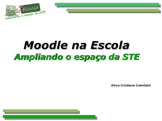Moodle na EscolaMoodle na EscolaAmpliando o espaço da STEAmpliando o espaço da STEDirce Cristiane Camilotti