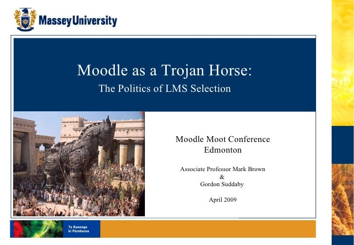 Learning & Educational Technologies Moodle as a Trojan Horse: The Politics of LMS Selection Moodle Moot Conference Edmonto...
