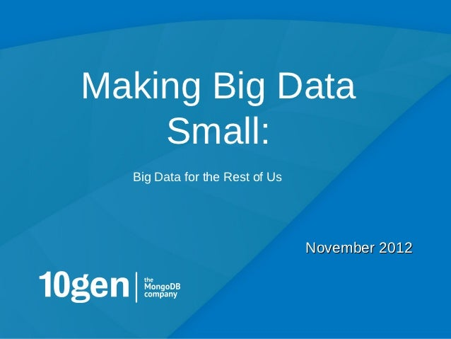 Making Big Data    Small:  Big Data for the Rest of Us                                November 2012                       ...