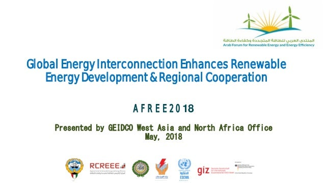 Global Energy Interconnection Enhances Renewable Energy Development & Regional Cooperation AFREE2018 Presented by GEIDCO W...