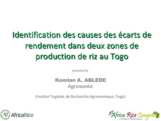 Identification des causes des écarts de rendement dans deux zones de production de riz au Togo presented by  Komlan A. ABL...