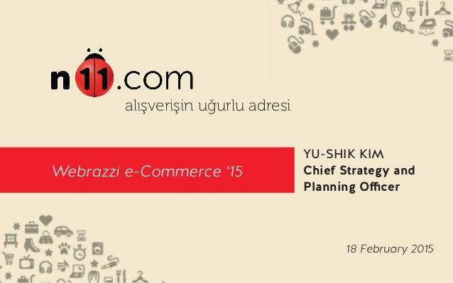 1 alışverişin uğurlu adresi Webrazzi e-Commerce '15 YU-SHIK KIM Chief Strategy and Planning Officer 18 February 2015