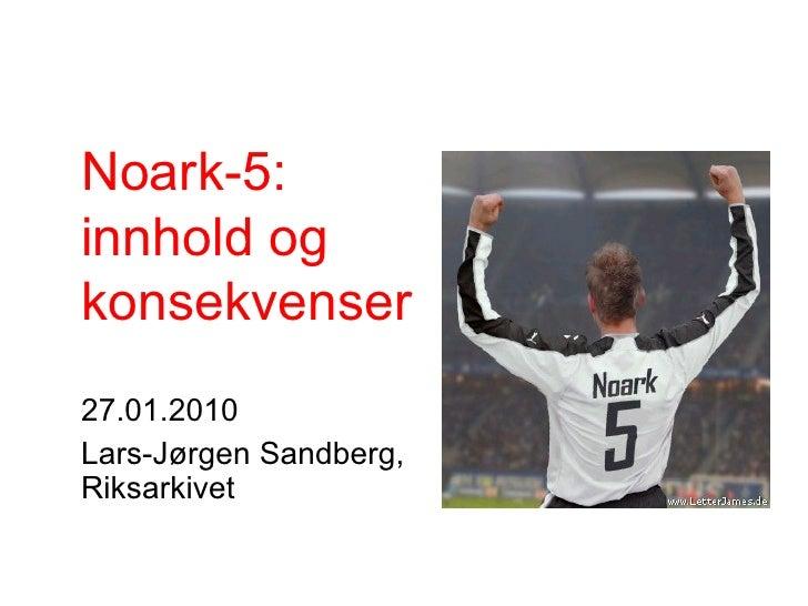 27.01.2010 Lars-Jørgen Sandberg,  Riksarkivet Noark-5:  innhold og  konsekvenser