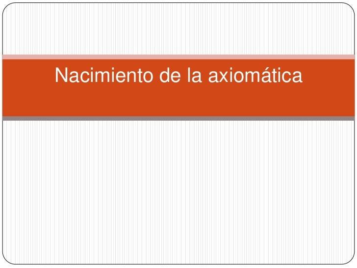 Nacimiento de la axiomática<br />