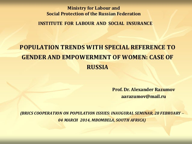POPULATION TRENDS WITH SPECIAL REFERENCE TO GENDER AND EMPOWERMENT OF WOMEN: CASE OF RUSSIA INSTITUTE FOR LABOUR AND SOCIA...