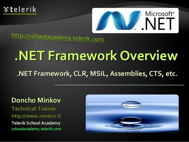 .NET Framework Overview.NET Framework Overview .NET Framework, CLR, MSIL, Assemblies, CTS, etc..NET Framework, CLR, MSIL, ...
