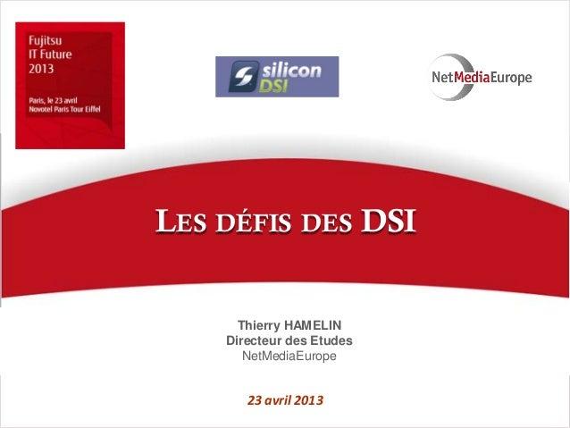 23 avril 2013Thierry HAMELINDirecteur des EtudesNetMediaEuropeLES DÉFIS DES DSI