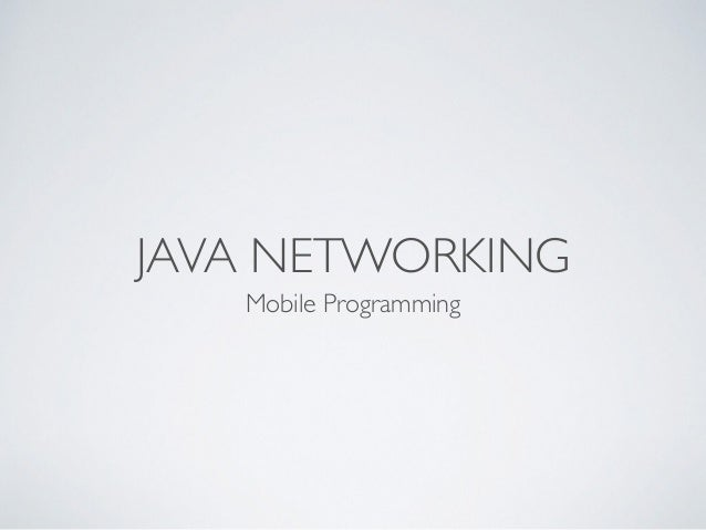 JAVA NETWORKING Mobile Programming