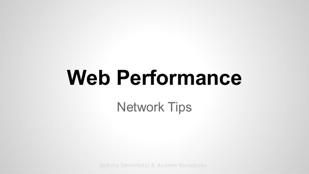 Web Performance Network Tips Mykyta Semenistyi & Andrew Kovalenko