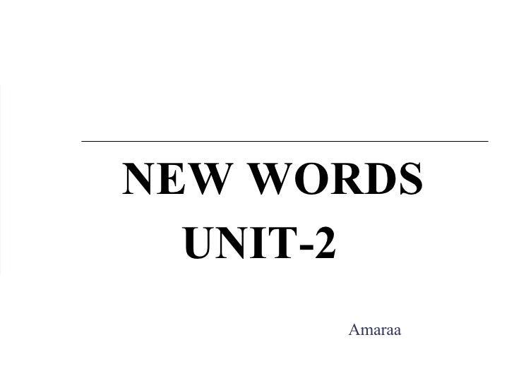 NEW WORDS UNIT-2 Amaraa
