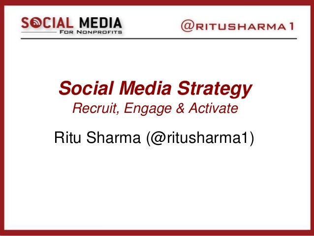 Social Media Strategy Recruit, Engage & Activate Ritu Sharma (@ritusharma1)