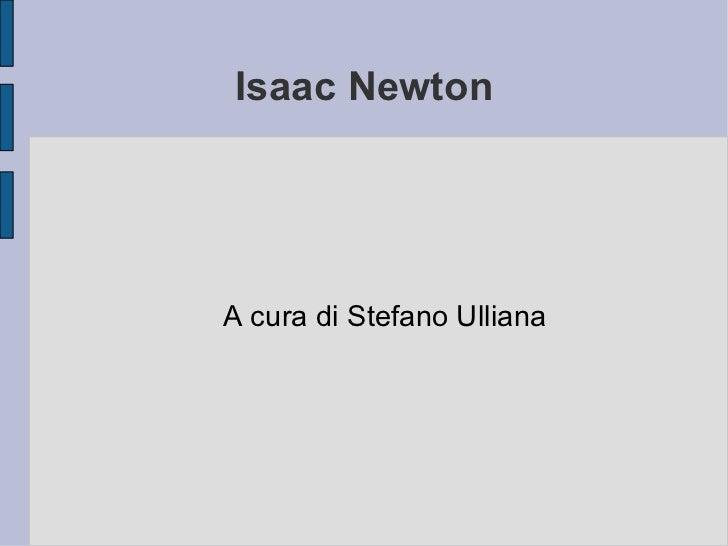 Isaac Newton A cura di Stefano Ulliana