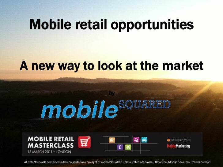 Mobile retail opportunitiesA new way to look at the market                                                                ...