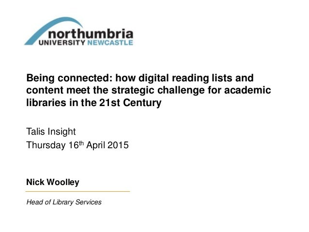 Being connected: how digital reading lists and content meet the strategic challenge for academic libraries in the 21st Cen...