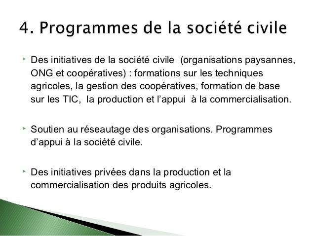    Des initiatives de la société civile (organisations paysannes,    ONG et coopératives) : formations sur les techniques...