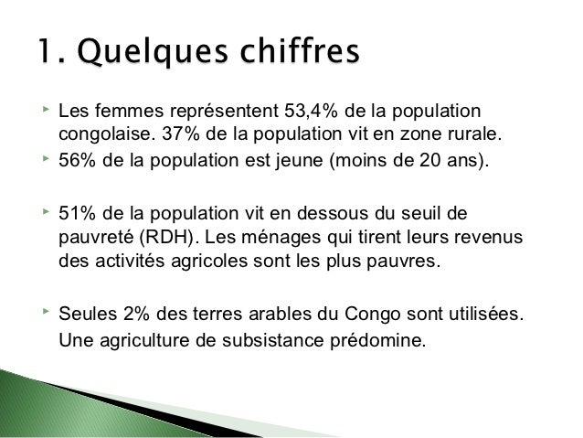    Les femmes représentent 53,4% de la population    congolaise. 37% de la population vit en zone rurale.   56% de la po...