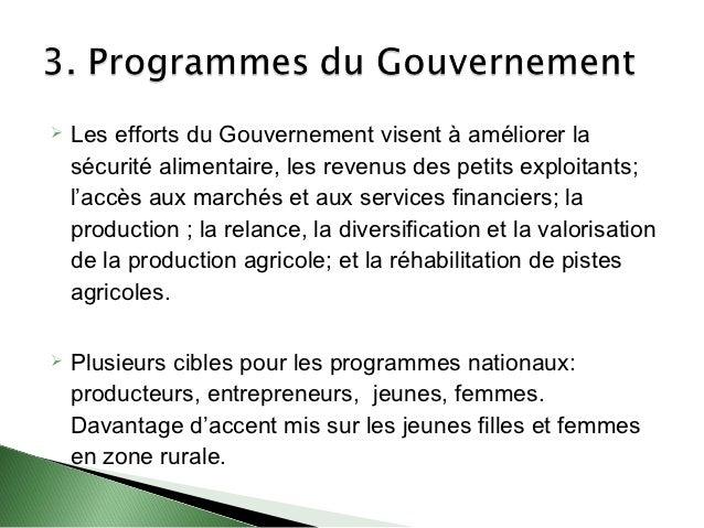    Les efforts du Gouvernement visent à améliorer la    sécurité alimentaire, les revenus des petits exploitants;    l'ac...