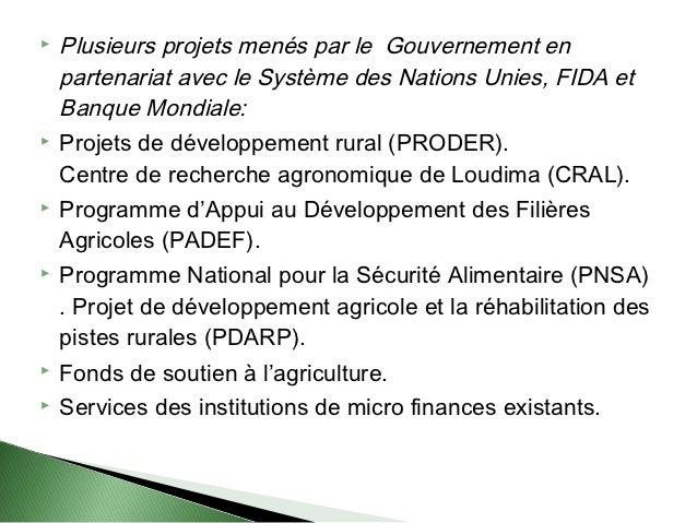    Plusieurs projets menés par le Gouvernement en    partenariat avec le Système des Nations Unies, FIDA et    Banque Mon...
