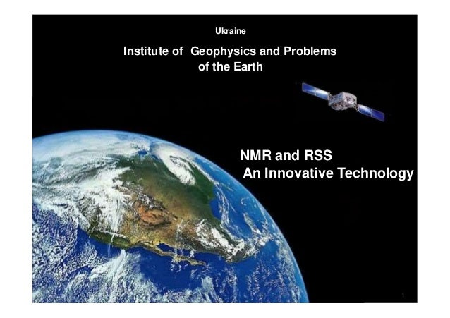 1 Ukraine Institute of Geophysics and Problems of the Earth NMR and RSS An Innovative Technology