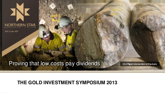 Proving that low costs pay dividends THE GOLD INVESTMENT SYMPOSIUM 2013  12,178gpt intersection at Paulsens