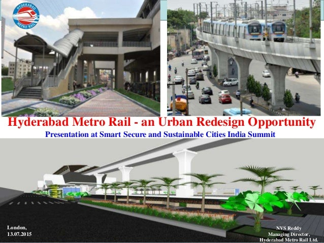 w w w . h m r . g o v . i n 1 Hyderabad Metro Rail - an Urban Redesign Opportunity London, 13.07.2015 NVS Reddy Managing D...