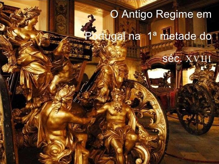 O Antigo Regime em Portugal na  1ª  metade do séc.  XVIII