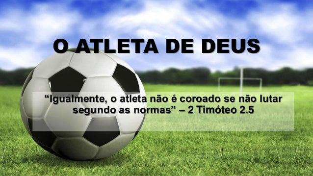 """O ATLETA DE DEUS """"Igualmente, o atleta não é coroado se não lutar segundo as normas"""" – 2 Timóteo 2.5"""