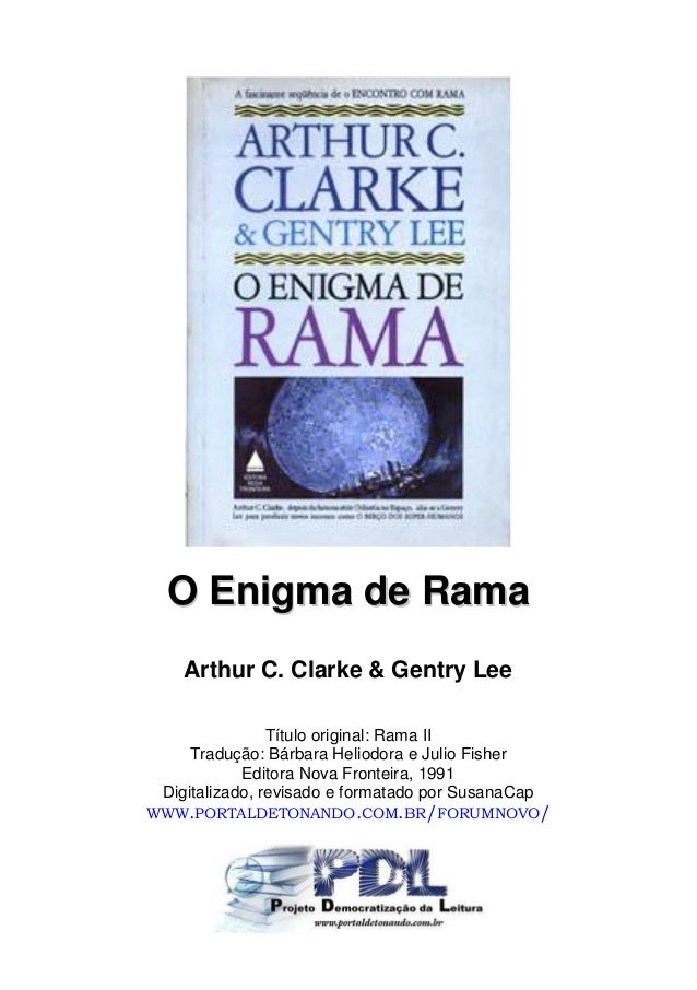 O Enigma de Rama Arthur C. Clarke & Gentry Lee Título original: Rama II Tradução: Bárbara Heliodora e Julio Fisher Editora...