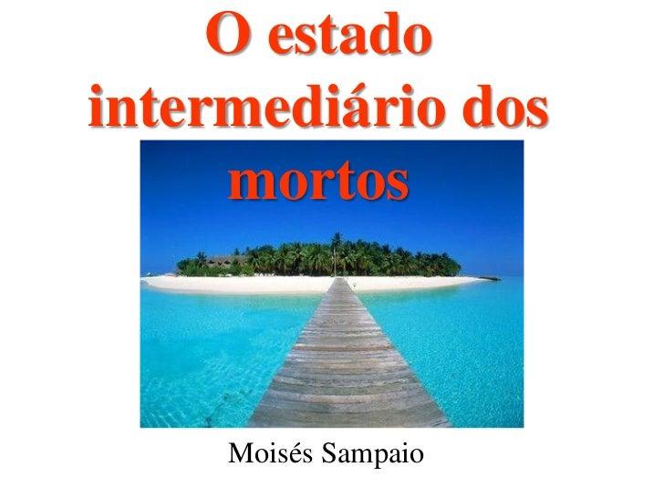 O estadointermediário dos     mortos     Moisés Sampaio