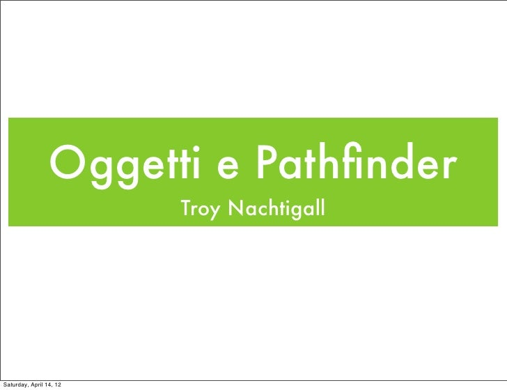 Oggetti e Pathfinder                         Troy NachtigallSaturday, April 14, 12