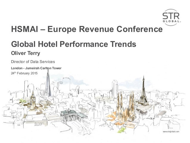 STR Global 2015 www.strglobal.comwww.strglobal.com HSMAI – Europe Revenue Conference Global Hotel Performance Trends Olive...
