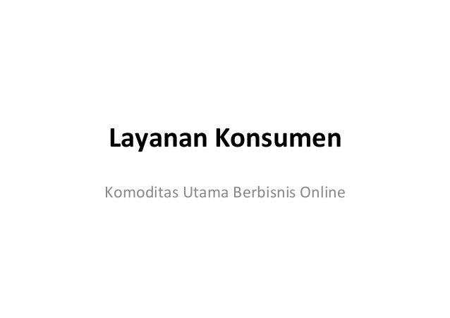 Layanan%Konsumen% Komoditas)Utama)Berbisnis)Online))