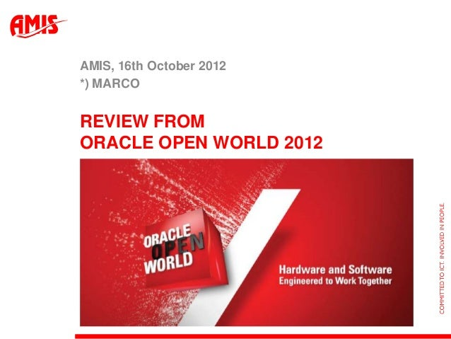 AMIS, 16th October 2012*) MARCOREVIEW FROMORACLE OPEN WORLD 2012
